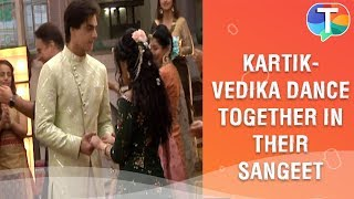 Kartik-Vedika dance together in their Sangeet | Yeh Rishta Kya Kehlata Hai | 2nd Aug 2019