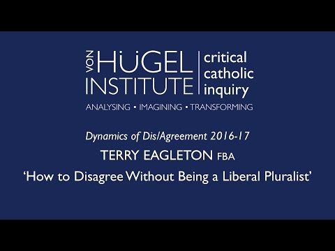 Terry Eagleton, How to Disagree Without Being a Liberal Pluralist, Cambridge, Feb 2017