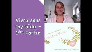 Vivre sans thyroïde   - Partie # 1