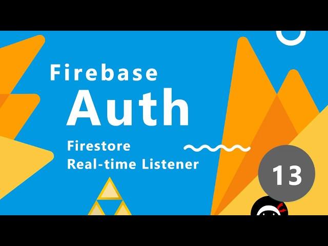 Firebase Auth Tutorial #13 - Firestore Realtime Listener