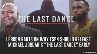 "LeBron Rants On Why ESPN Should Release Michael Jordan's ""The Last Dance"" Early"