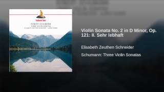 Violin Sonata No. 2 in D Minor, Op. 121: II. Sehr lebhaft