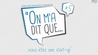 #5 On m'a dit que vous étiez une start-up