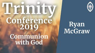 Trinity Conference - 2019 | Communion with the Triune God - Ryan M  McGraw