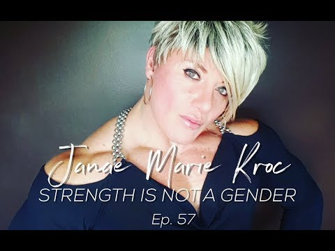 Janae Marie Kroc: Strength is NOT a gender - Episode 57