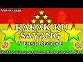 Kakakku Sayang -lirik- Reggae Version