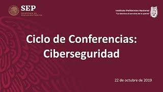 Ciclo de Conferencias: Ciberseguridad en CECyT No. 1     22-10-19