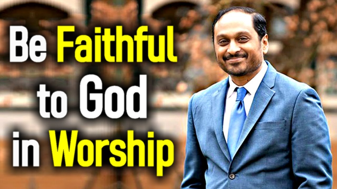 Be faithful to God in Worship - Rev. Romesh Prakashpalan