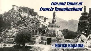 Life & Times of Francis Younghusband : Harish Kapadia | IMF Webinar Vol. 26 | Biography