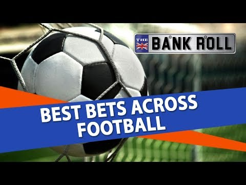The Bank Roll | Best Bets Across European Football Leagues + Betting Tips