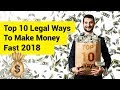 Top 10 Legal Ways to Make Money Fast 2018