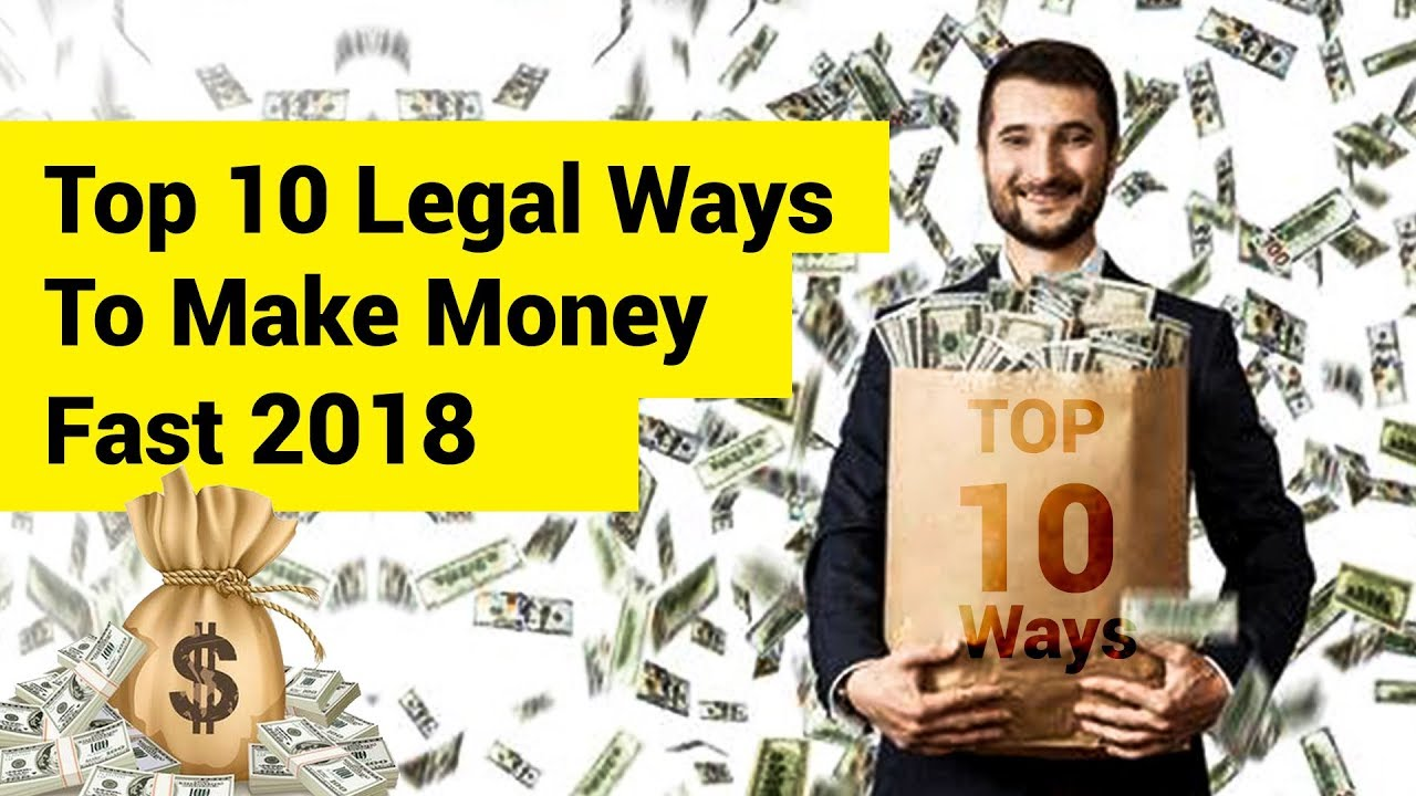 Need to Know the Top 10 Legal Ways to Make Money Fast in 2018?