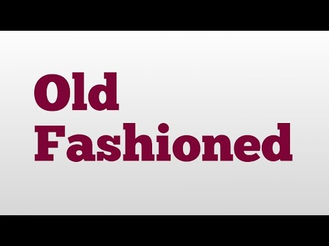 Old Fashioned meaning and pronunciation