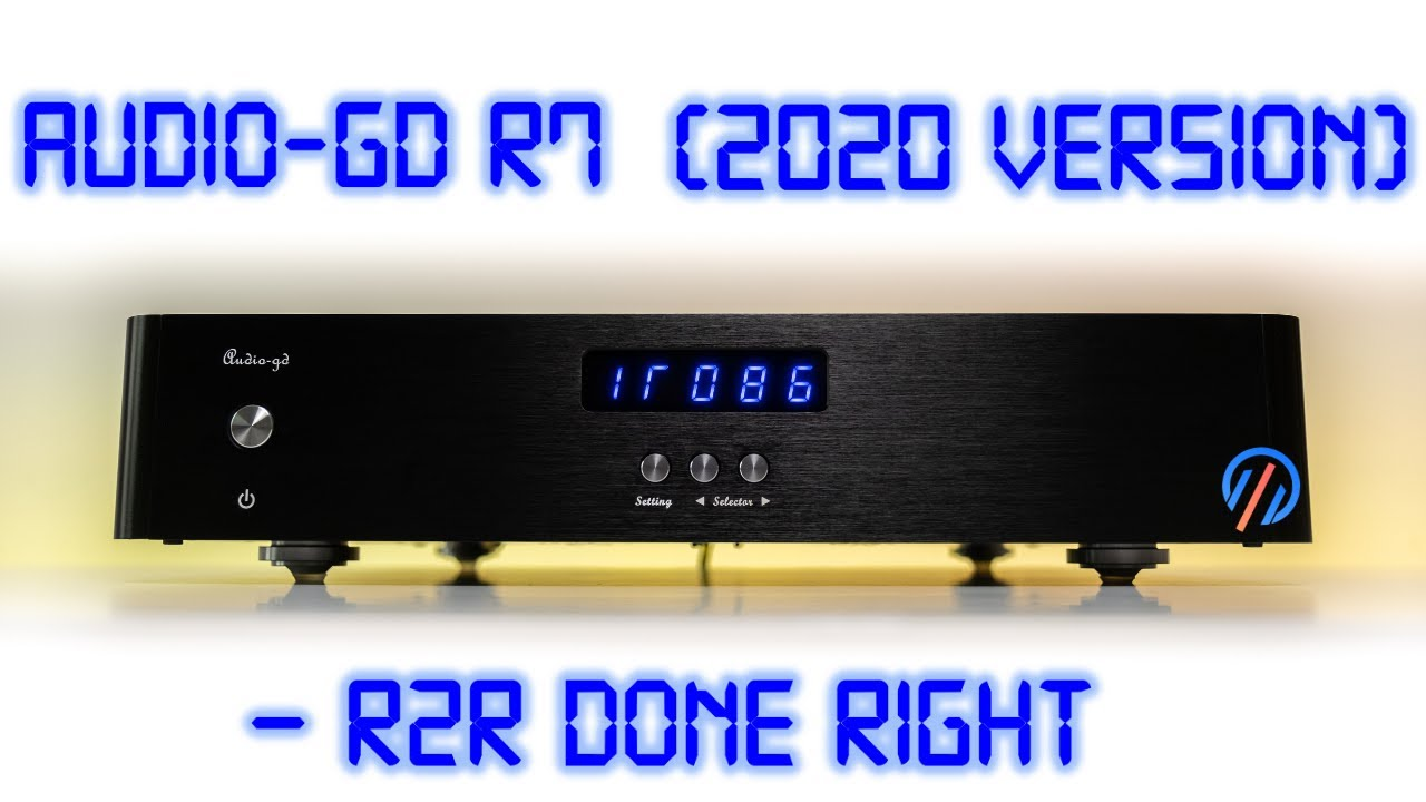 Audio-GD R7 (2020 Version) Review - R2R Done Right