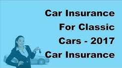 Car Insurance For Classic Cars -  2017 Car Insurance Deals