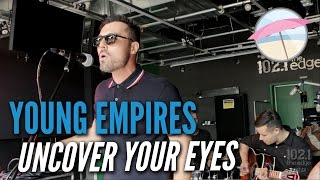 Young Empires - Uncover Your Eyes (Live at the Edge)