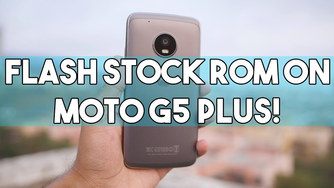 How to UNBRICK/Flash Stock ROM on MOTO G5/G5s Plus! [EASY WAY]