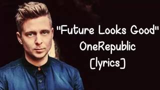 Future Looks Good (Lyrics) - OneRepublic