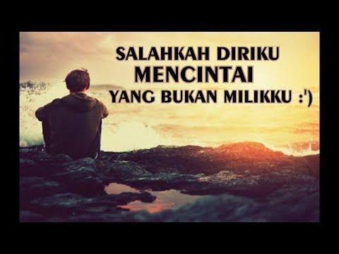Lagu Ini Nyesek Banget Bikin BapeR #SalahkahDirikuMencintaiYangBukanMilikku