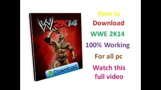 How to Download WWE 2k14 free for pc in any window 32bit/64bit best way