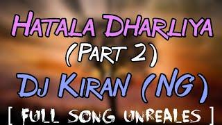 Hatala Dharliya (Part 2) - Dj Kiran (NG) [ Full Song Unreales ]