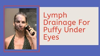 Lymph Drainage for Puffy Undereyes