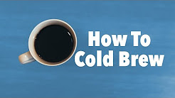 How To Cold Brew Coffee!