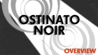 Ostinato Noir Tutorial - Overview