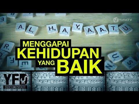Menggapai Kehidupan yang Baik - Yufid Documentary
