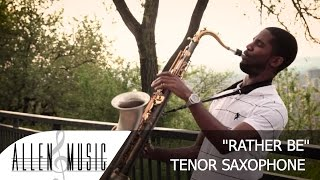 Rather Be - Clean Bandit - Tenor Saxophone Cover - Allen Music