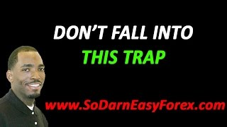 Don't Fall Into THIS Trap  - So Darn Easy Forex