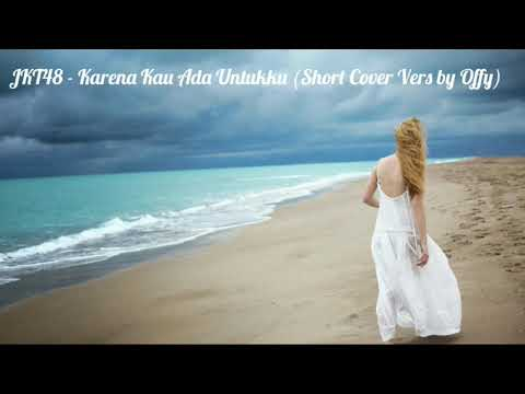 JKT48 - Karena Kau Ada Untukku (Short cover vers)