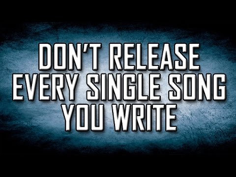 Don't Release Every Single Song You Write