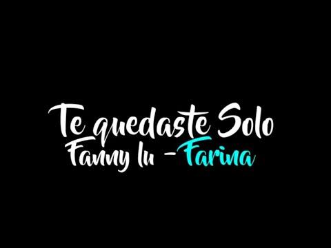 letra-te-quedaste-solo---fanny-lu-ft-farina-letra-fanny-lu-ft-farina-te-quedaste-solo-lyrics