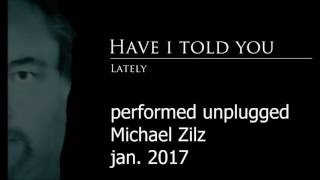 HAVE I TOLD YOU LATELY - unplugged by Michael Zilz