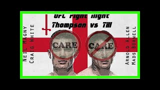 Breaking News | UFC FIGHT NIGHT Liverpool: Thompson vs Till Care/Don't Care Preview