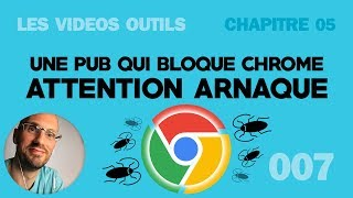 Une Pub qui bloque Google Chrome - Attention Arnaque