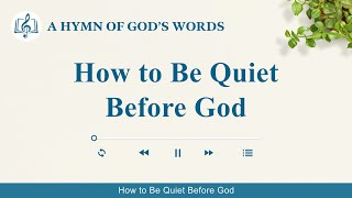 "2020 Christian Devotional Song | ""How to Be Quiet Before God"""