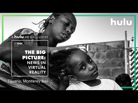 The Big Picture: News in Virtual Reality | Tijuana and Monterey Bay  on Hulu