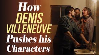 How Denis Villeneuve Pushes his Characters