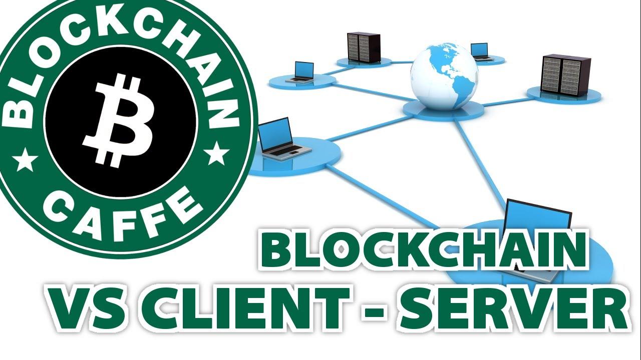 Client-Server vs Blockchain  |  Blockchain Caffe