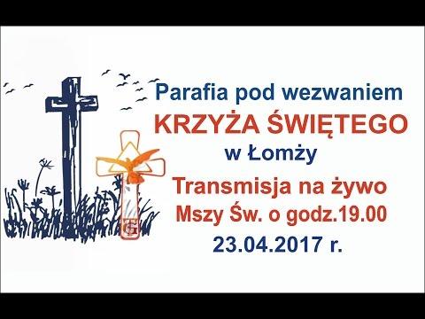 23.04.2017 - na żywo - Msza św. z Krzyża Świętego z Łomży - Gloriosa Trinita