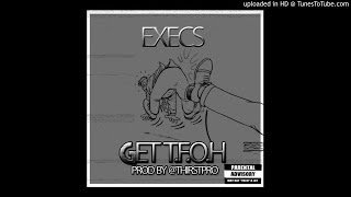 Execs - Get The Fuck Outta Here Produced By @ThirstPro x @PoundGangKnoDat