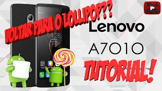 COMO RETORNAR AO LOLLIPOP NO LENOVO VIBE A7010?? (DOWNGRADE PARA ANDROID 5.1.1)