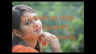 KOLOMPURE NUBA INNA ISAWWE....Samitha Mudunkotuwa