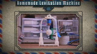 Homemade Levitation Machine