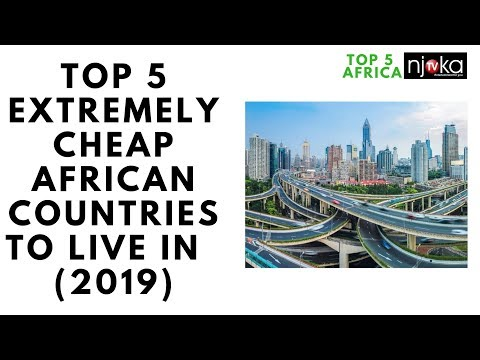 TOP 5 Cheapest African Countries to live in or Retire in AFRICA 2019, business in africa 2019