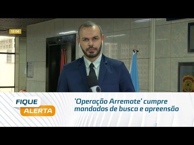 'Operação Arremate' cumpre mandados de busca e apreensão em Maceió e Curitiba