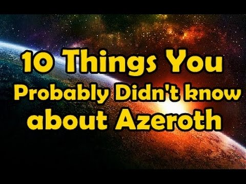 10 Things You Probably Didnt Know About Azeroth
