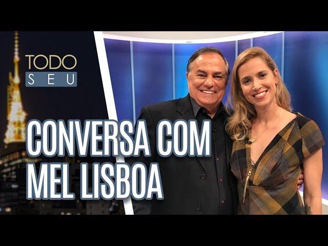 Conversa com Mel Lisboa - Todo Seu (04/03/19)